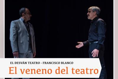 Imagen de la noticia: El veneno del teatro ...